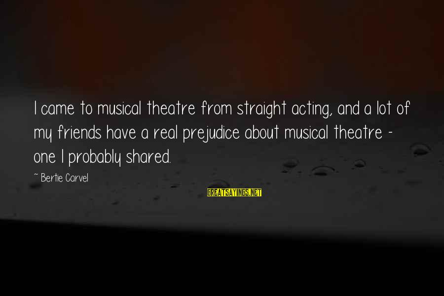 My Real Friends Sayings By Bertie Carvel: I came to musical theatre from straight acting, and a lot of my friends have