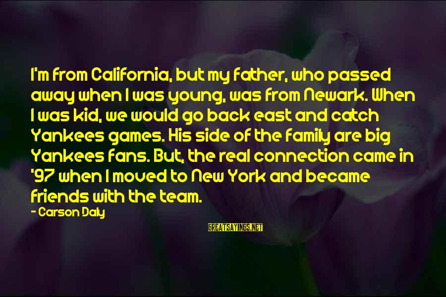 My Real Friends Sayings By Carson Daly: I'm from California, but my father, who passed away when I was young, was from