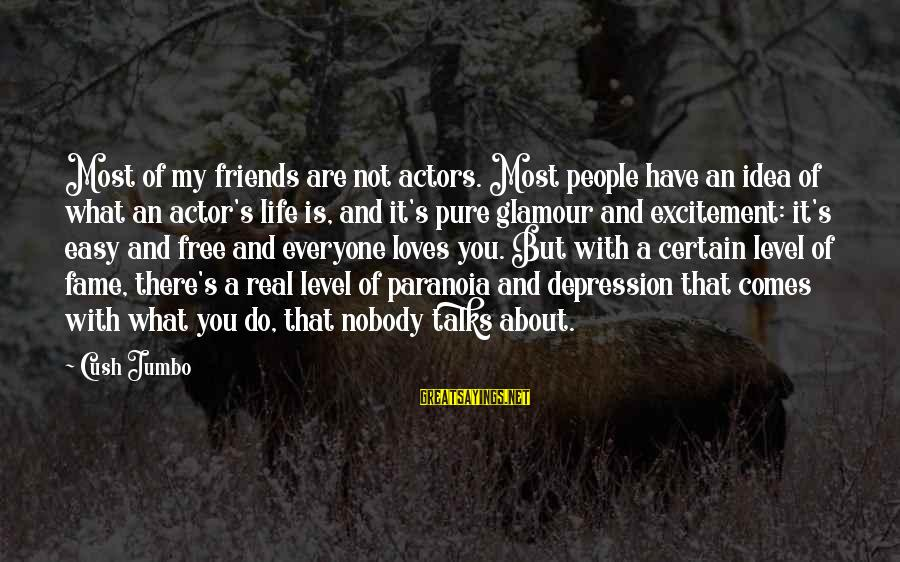 My Real Friends Sayings By Cush Jumbo: Most of my friends are not actors. Most people have an idea of what an