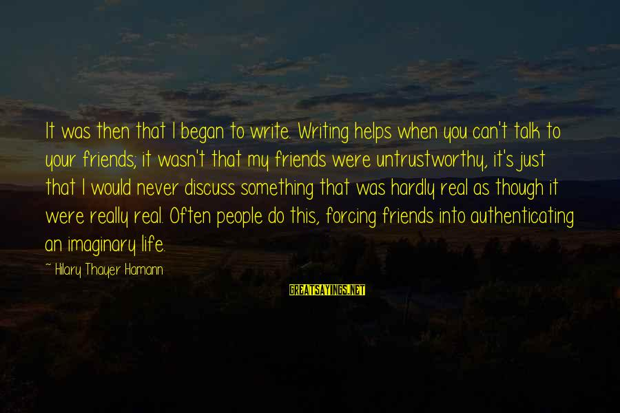 My Real Friends Sayings By Hilary Thayer Hamann: It was then that I began to write. Writing helps when you can't talk to