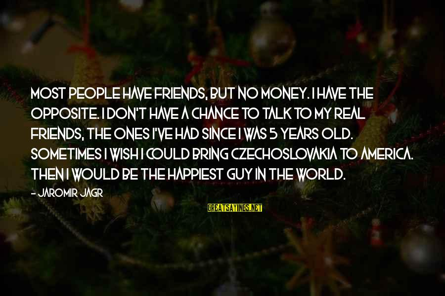 My Real Friends Sayings By Jaromir Jagr: Most people have friends, but no money. I have the opposite. I don't have a
