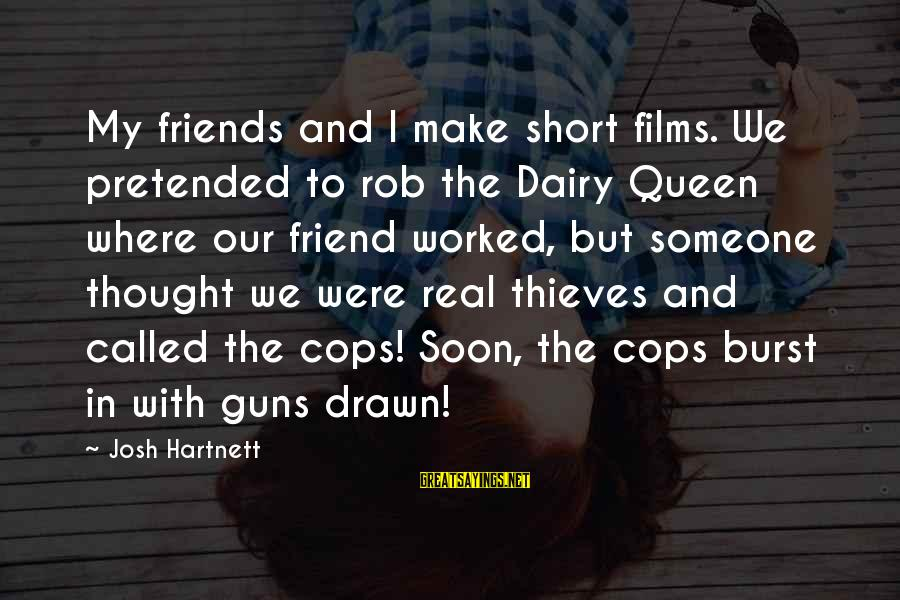 My Real Friends Sayings By Josh Hartnett: My friends and I make short films. We pretended to rob the Dairy Queen where