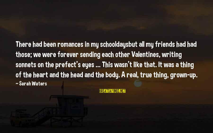 My Real Friends Sayings By Sarah Waters: There had been romances in my schooldaysbut all my friends had had those; we were