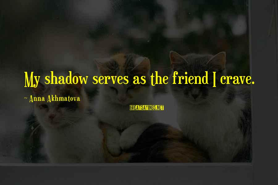 My Shadow Is My Only Friend Sayings By Anna Akhmatova: My shadow serves as the friend I crave.