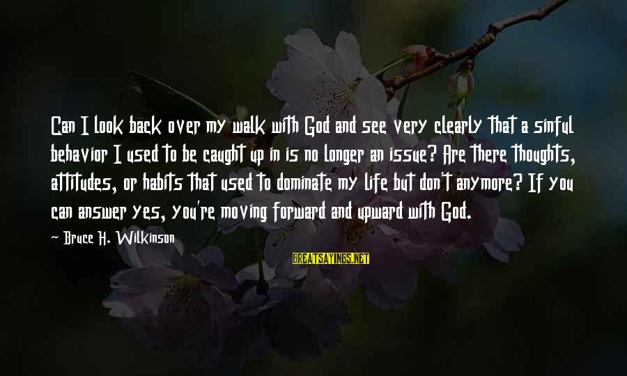 My Thoughts Are With You Sayings By Bruce H. Wilkinson: Can I look back over my walk with God and see very clearly that a