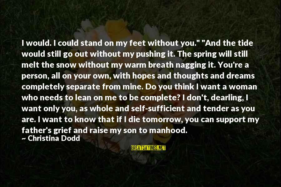 """My Thoughts Are With You Sayings By Christina Dodd: I would. I could stand on my feet without you."""" """"And the tide would still"""