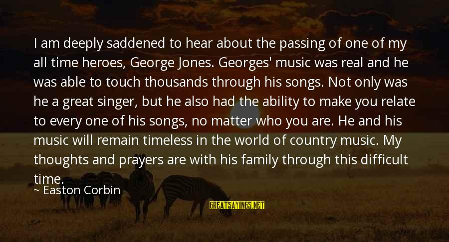 My Thoughts Are With You Sayings By Easton Corbin: I am deeply saddened to hear about the passing of one of my all time