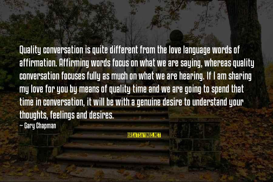 My Thoughts Are With You Sayings By Gary Chapman: Quality conversation is quite different from the love language words of affirmation. Affirming words focus