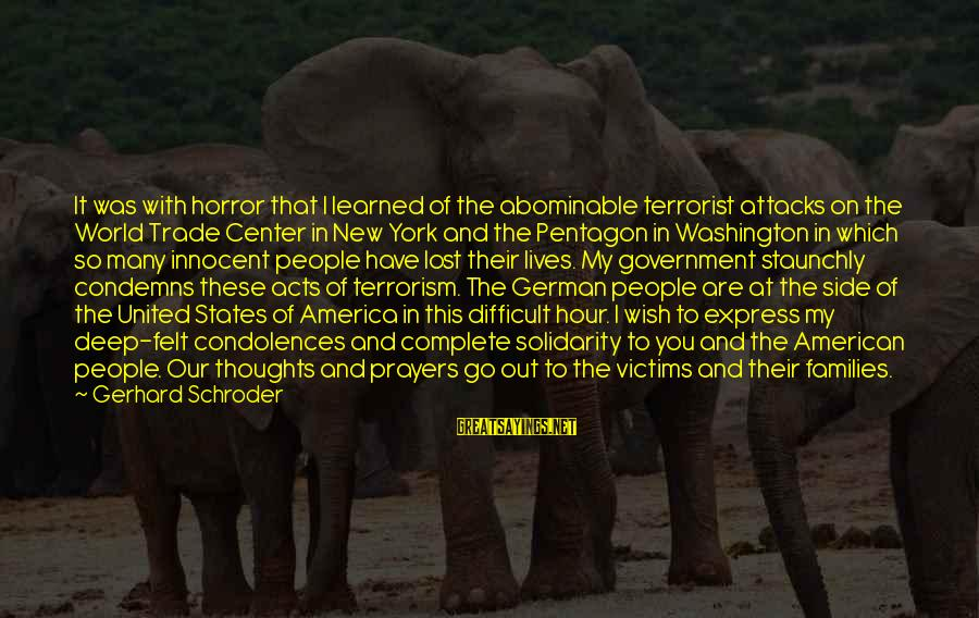 My Thoughts Are With You Sayings By Gerhard Schroder: It was with horror that I learned of the abominable terrorist attacks on the World