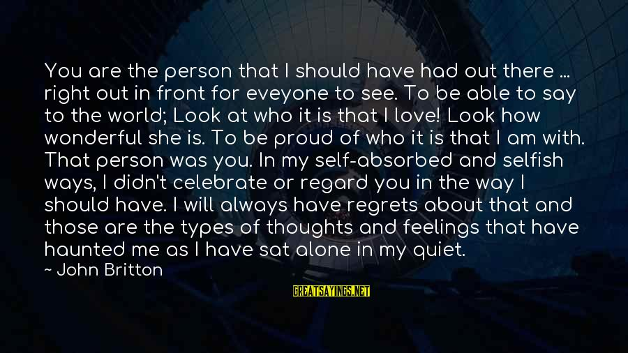 My Thoughts Are With You Sayings By John Britton: You are the person that I should have had out there ... right out in