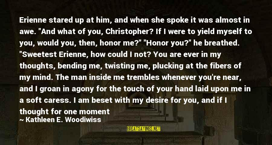 """My Thoughts Are With You Sayings By Kathleen E. Woodiwiss: Erienne stared up at him, and when she spoke it was almost in awe. """"And"""