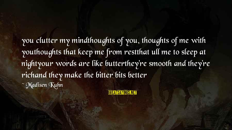 My Thoughts Are With You Sayings By Madisen Kuhn: you clutter my mindthoughts of you, thoughts of me with youthoughts that keep me from