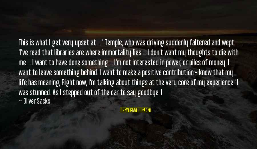 My Thoughts Are With You Sayings By Oliver Sacks: This is what I get very upset at ... ' Temple, who was driving suddenly