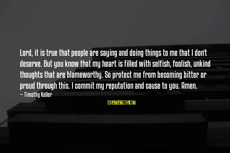My Thoughts Are With You Sayings By Timothy Keller: Lord, it is true that people are saying and doing things to me that I