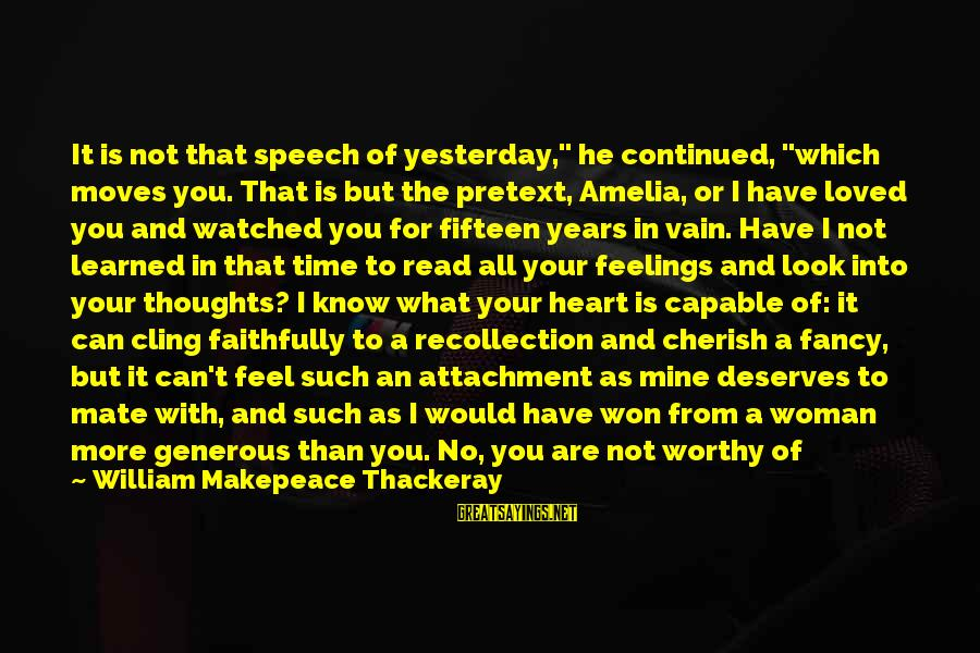 """My Thoughts Are With You Sayings By William Makepeace Thackeray: It is not that speech of yesterday,"""" he continued, """"which moves you. That is but"""