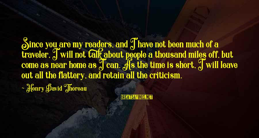 My Time Is Near Sayings By Henry David Thoreau: Since you are my readers, and I have not been much of a traveler, I