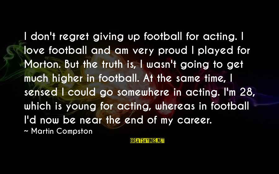 My Time Is Near Sayings By Martin Compston: I don't regret giving up football for acting. I love football and am very proud