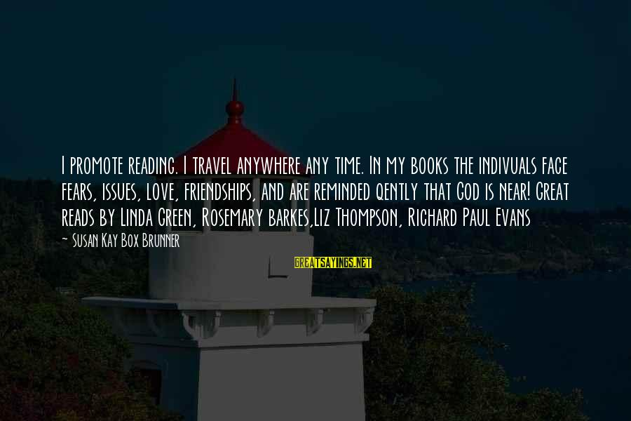My Time Is Near Sayings By Susan Kay Box Brunner: I promote reading. I travel anywhere any time. In my books the indivuals face fears,