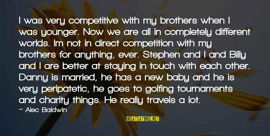My Younger Brother Sayings By Alec Baldwin: I was very competitive with my brothers when I was younger. Now we are all