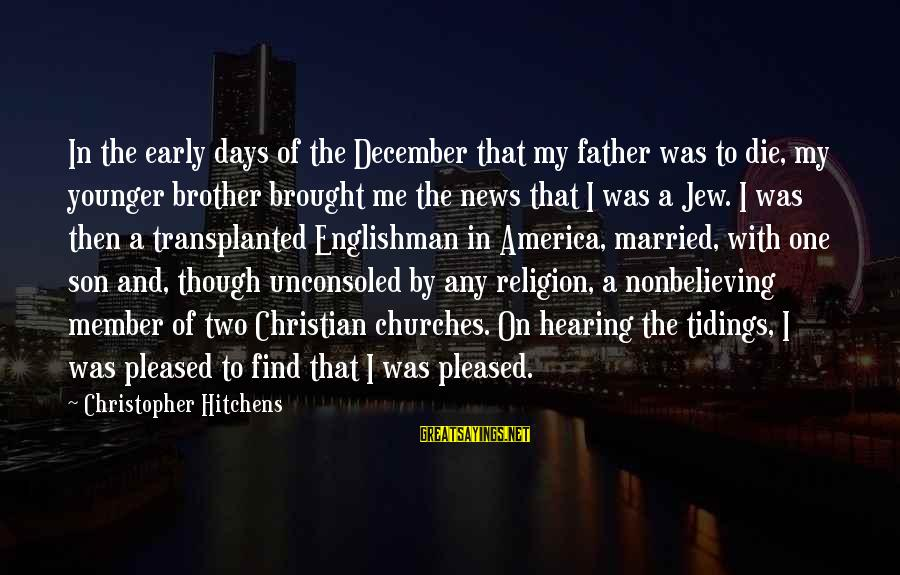 My Younger Brother Sayings By Christopher Hitchens: In the early days of the December that my father was to die, my younger