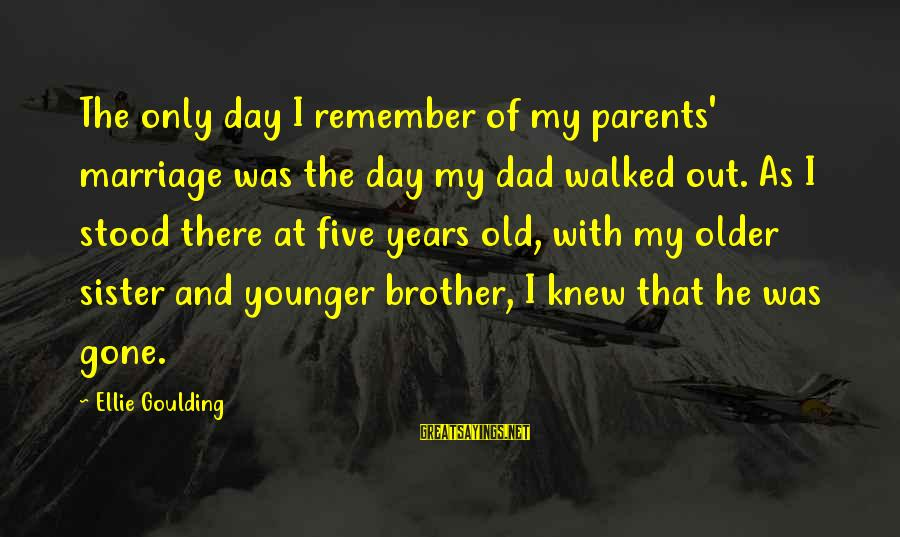 My Younger Brother Sayings By Ellie Goulding: The only day I remember of my parents' marriage was the day my dad walked