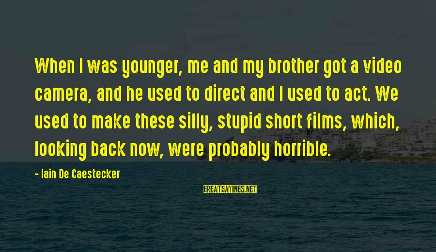 My Younger Brother Sayings By Iain De Caestecker: When I was younger, me and my brother got a video camera, and he used