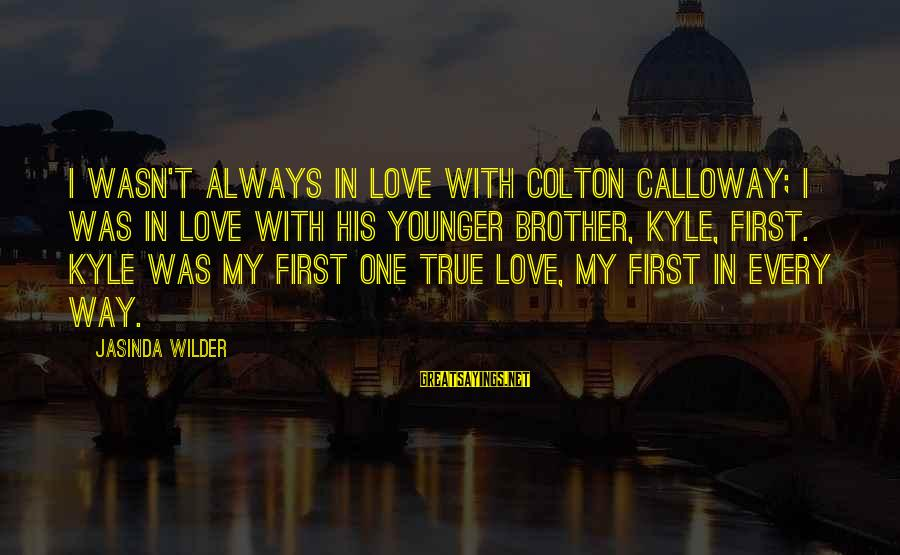 My Younger Brother Sayings By Jasinda Wilder: I wasn't always in love with Colton Calloway; I was in love with his younger