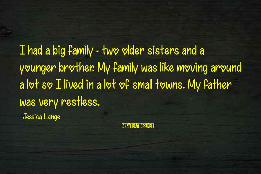 My Younger Brother Sayings By Jessica Lange: I had a big family - two older sisters and a younger brother. My family