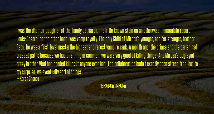 My Younger Brother Sayings By Karen Chance: I was the dhampir daughter of the family patriarch, the little known stain on an