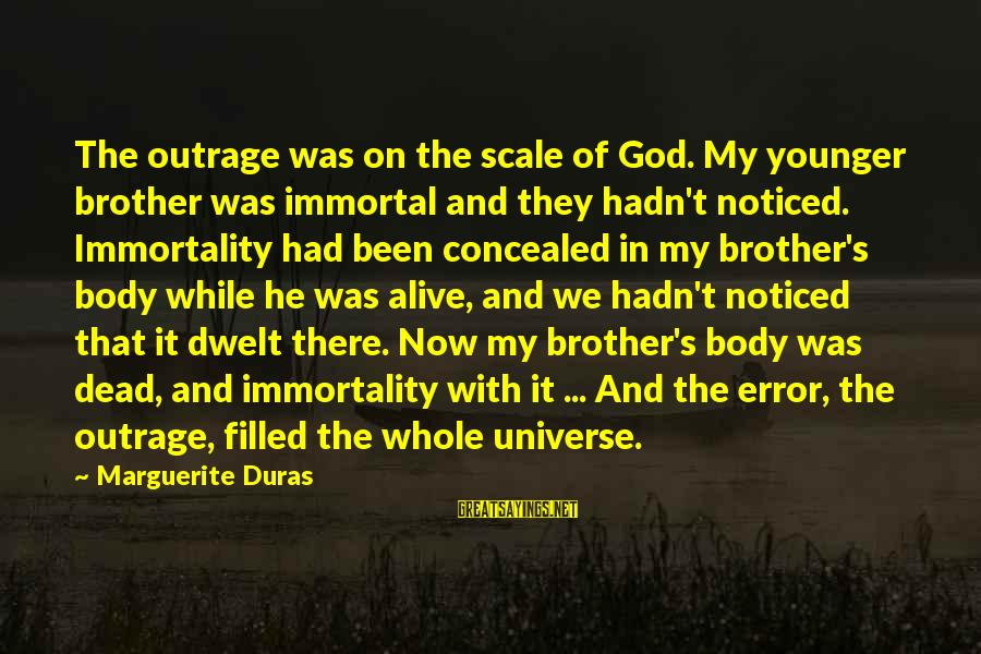 My Younger Brother Sayings By Marguerite Duras: The outrage was on the scale of God. My younger brother was immortal and they