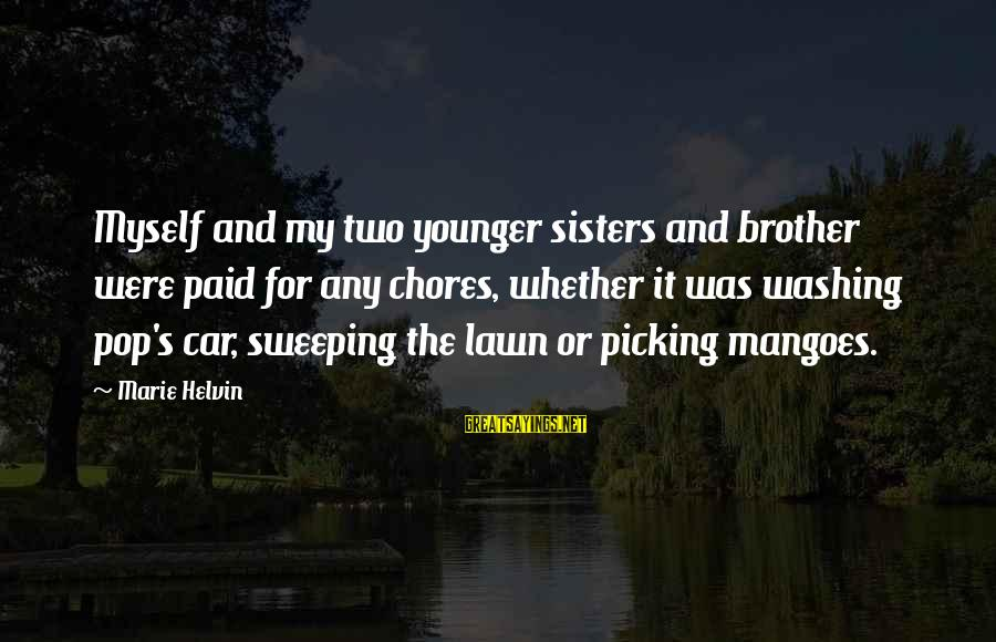 My Younger Brother Sayings By Marie Helvin: Myself and my two younger sisters and brother were paid for any chores, whether it