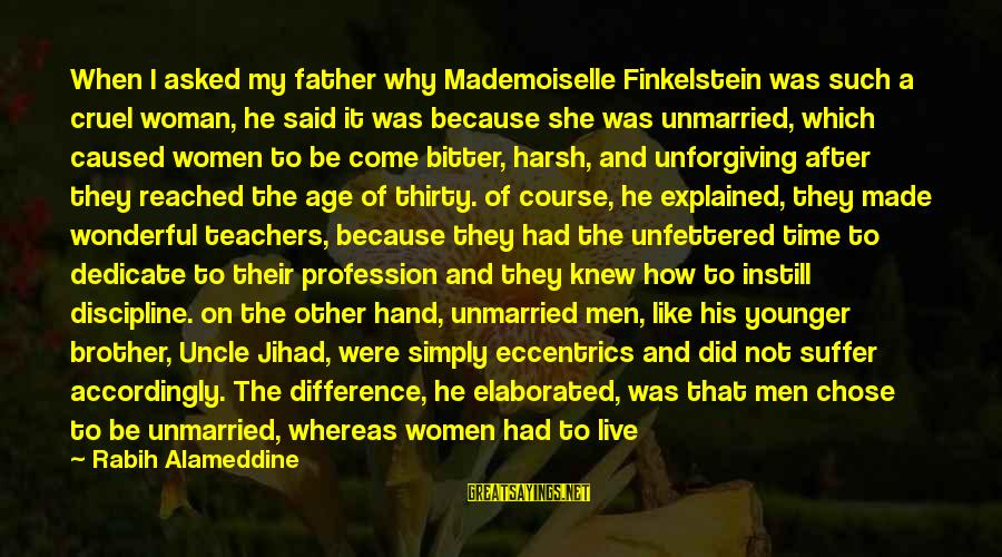My Younger Brother Sayings By Rabih Alameddine: When I asked my father why Mademoiselle Finkelstein was such a cruel woman, he said