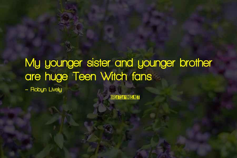 My Younger Brother Sayings By Robyn Lively: My younger sister and younger brother are huge 'Teen Witch' fans.