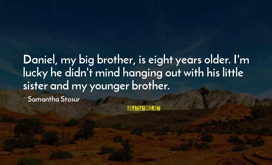 My Younger Brother Sayings By Samantha Stosur: Daniel, my big brother, is eight years older. I'm lucky he didn't mind hanging out