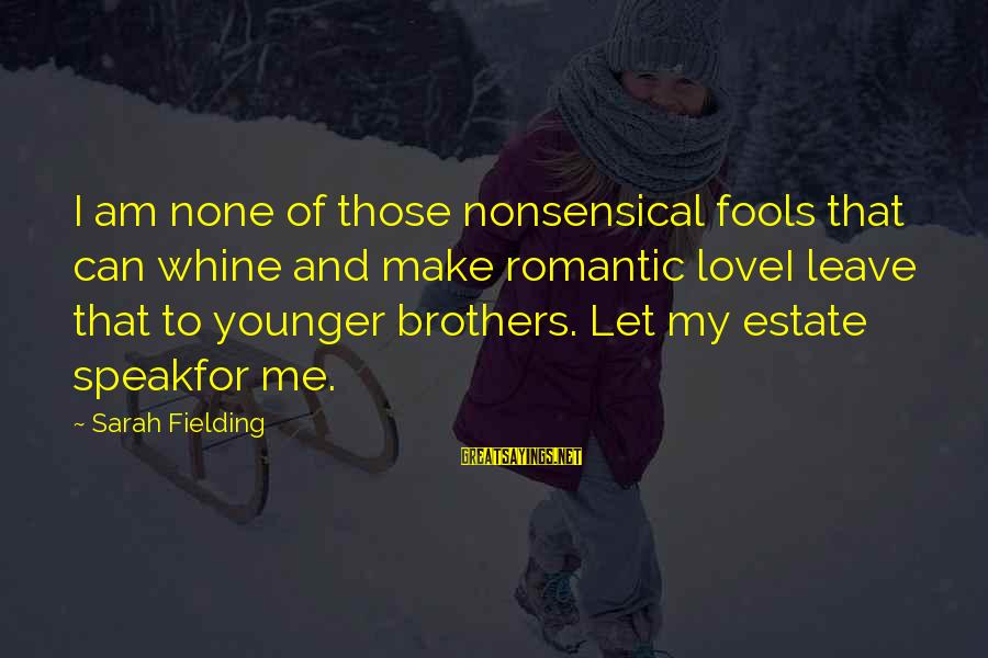 My Younger Brother Sayings By Sarah Fielding: I am none of those nonsensical fools that can whine and make romantic loveI leave