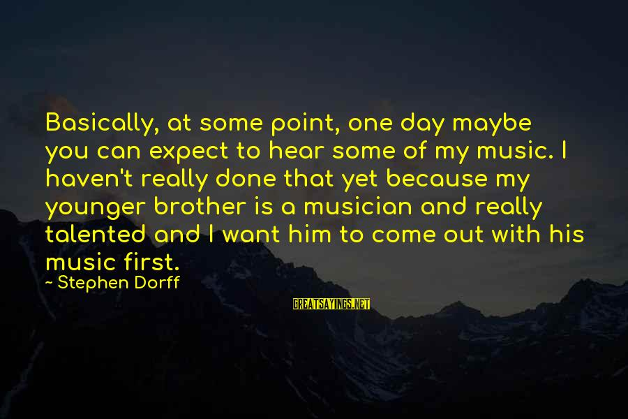 My Younger Brother Sayings By Stephen Dorff: Basically, at some point, one day maybe you can expect to hear some of my