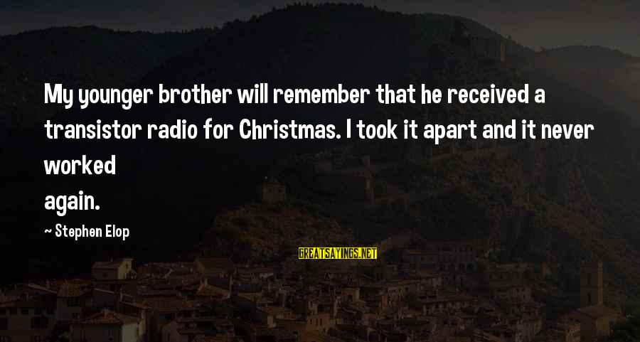 My Younger Brother Sayings By Stephen Elop: My younger brother will remember that he received a transistor radio for Christmas. I took