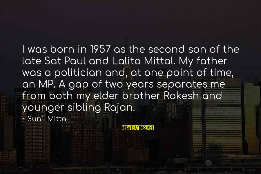 My Younger Brother Sayings By Sunil Mittal: I was born in 1957 as the second son of the late Sat Paul and