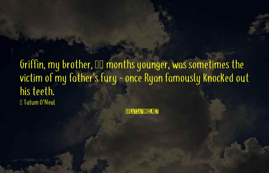 My Younger Brother Sayings By Tatum O'Neal: Griffin, my brother, 11 months younger, was sometimes the victim of my father's fury -