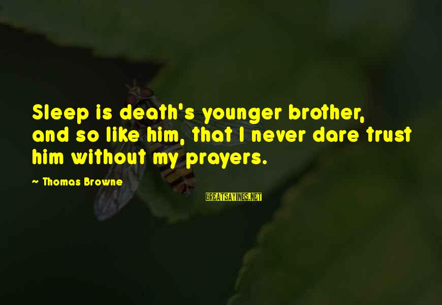 My Younger Brother Sayings By Thomas Browne: Sleep is death's younger brother, and so like him, that I never dare trust him