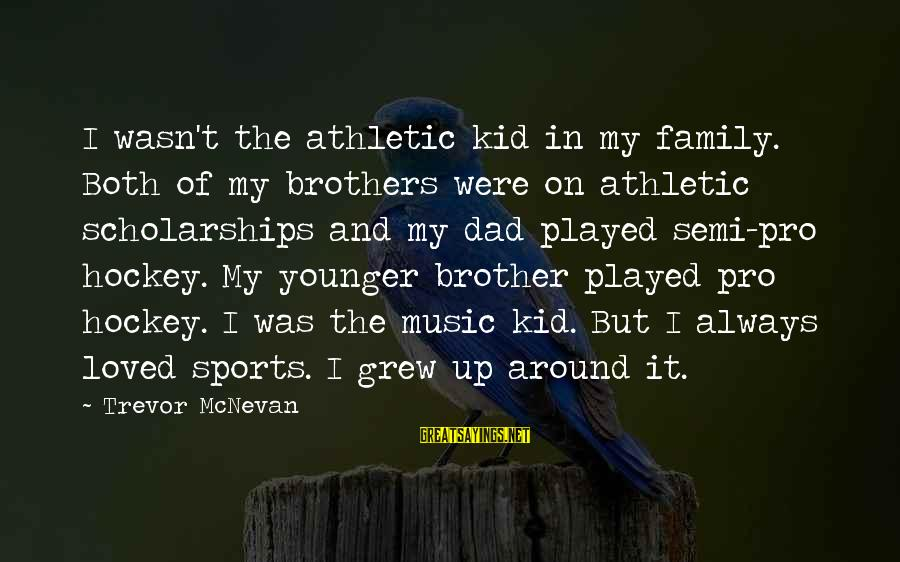 My Younger Brother Sayings By Trevor McNevan: I wasn't the athletic kid in my family. Both of my brothers were on athletic