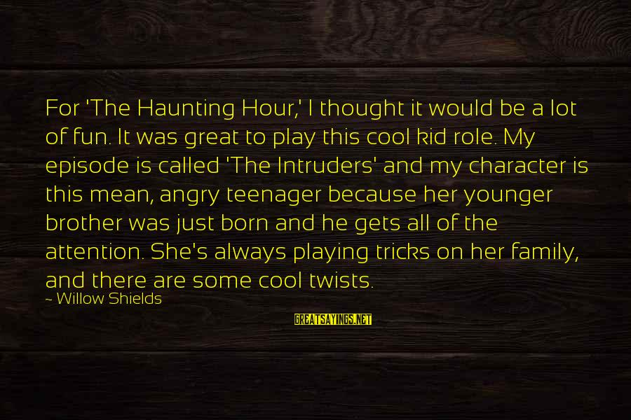 My Younger Brother Sayings By Willow Shields: For 'The Haunting Hour,' I thought it would be a lot of fun. It was