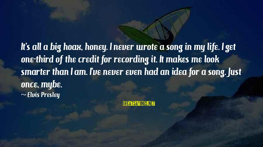 Mybe Sayings By Elvis Presley: It's all a big hoax, honey. I never wrote a song in my life. I