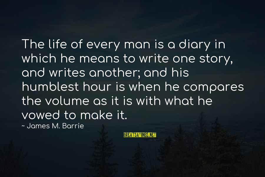 Mybe Sayings By James M. Barrie: The life of every man is a diary in which he means to write one