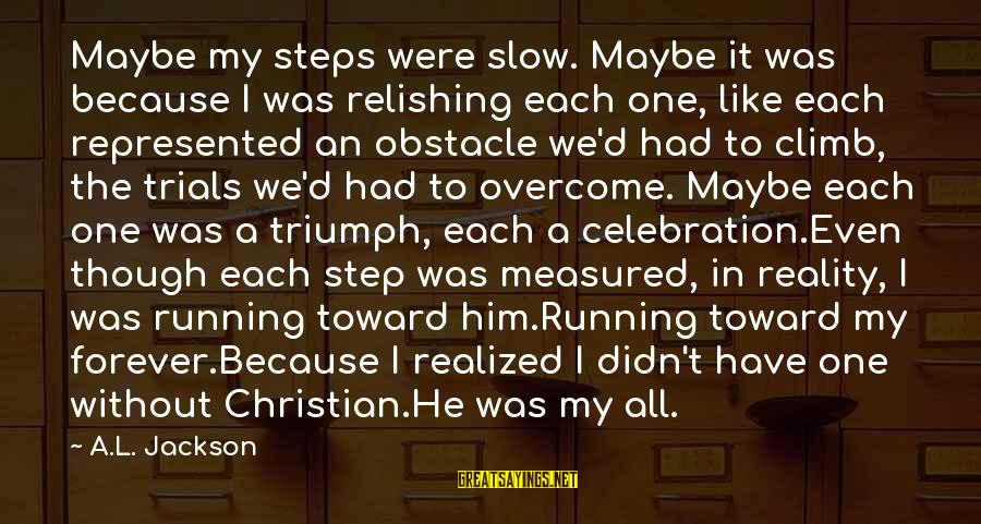 Mykines Sayings By A.L. Jackson: Maybe my steps were slow. Maybe it was because I was relishing each one, like