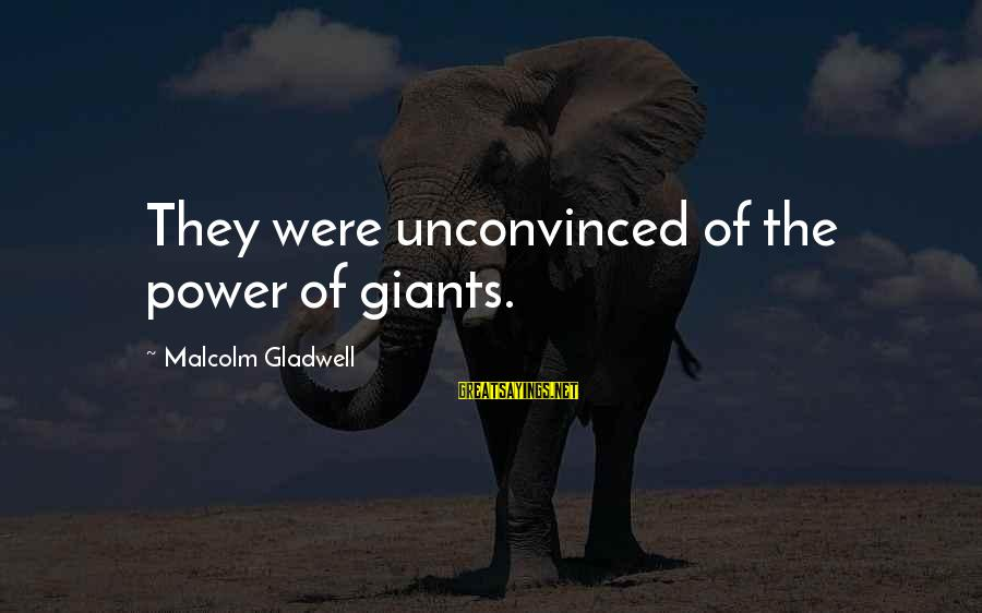 Mykines Sayings By Malcolm Gladwell: They were unconvinced of the power of giants.