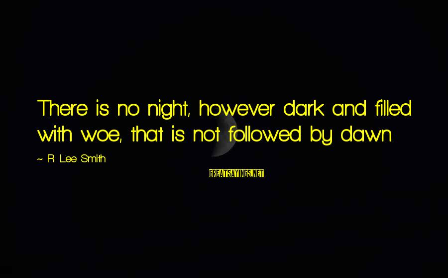 Mykines Sayings By R. Lee Smith: There is no night, however dark and filled with woe, that is not followed by