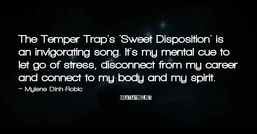 Mylene Dinh-Robic Sayings: The Temper Trap's 'Sweet Disposition' is an invigorating song. It's my mental cue to let