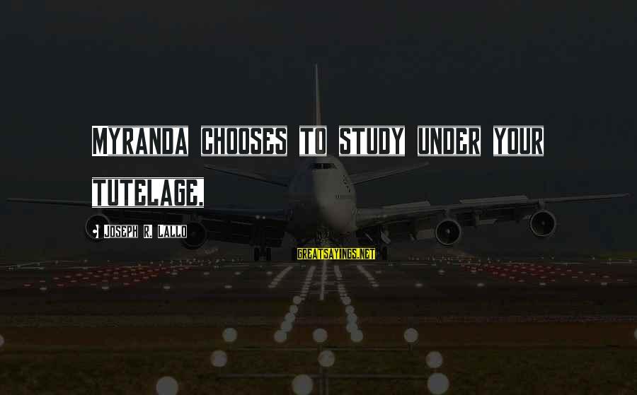 Myranda Sayings By Joseph R. Lallo: Myranda chooses to study under your tutelage,