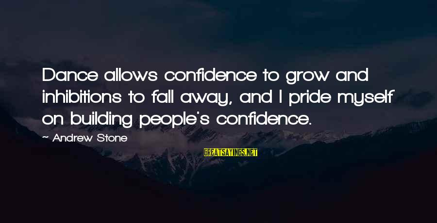 Myself Confidence Sayings By Andrew Stone: Dance allows confidence to grow and inhibitions to fall away, and I pride myself on
